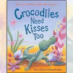<center>CROCODILES NEED KISSES TOO <h4>– Book by Carrie Weston and Russell Julian –<h4></center>