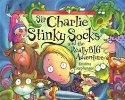 <center>SIR CHARLIE STINKY SOCKS AND THE REALLY BIG ADVENTURE <h4>– Book by Kristina Stephenson –</h4></center>