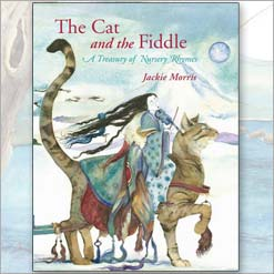 <center>THE CAT AND THE FIDDLE – A TREASURY OF NURSERY RHYMES <h4>– Book by Jackie Morris –</h4></center>