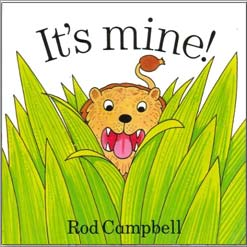 <center>IT'S MINE <h4>– Book by Rod Campbell –</h4></center>