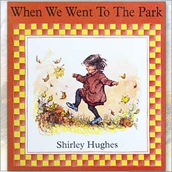 <center>WHEN WE WENT TO THE PARK <h4>– Book by Shirley Hughes –</h4></center>