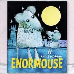 <center>ENORMOUSE  <h4>– Book by Angie Morgan –</h4></center>
