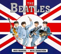 <center>THE BEATLES <h4>– Book by Mick Manning and Brita Granström –</h4></center>