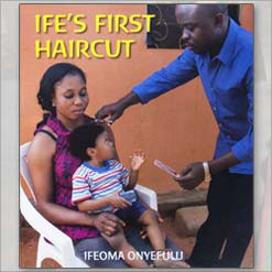 <center>IFE'S FIRST HAIRCUT  <h4>– Book by Ifeoma Onyefulu –</h4></center>