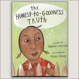 <center>THE HONEST TO GOODNESS TRUTH<h4>– Book by Patricia C. McKissack and Giselle Potter –</h4></center>