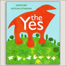 <center>THE YES<h4>– Book by Sarah Bee and Satoshi Kitamura –</h4></center>