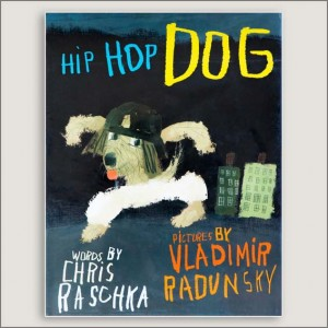 <center>HIP HOP DOG<h4> – Book by Chris Raschka and Vladimir Dadunsky –</h4></center>