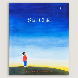 <center>STAR CHILD<h4>– Book by Claire Nivola –</h4></center>