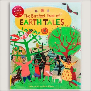 <center>THE BAREFOOT BOOK OF EARTH TALES<h4> – Book by Dawn Casey and Anne Wilson –</h4></center>