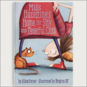 <center>MISS HAZELTINE'S HOME FOR SHY AND FEARFUL CATS<h4>– Book by  Alicia Potter and Birgitta Sif-</h4></center>
