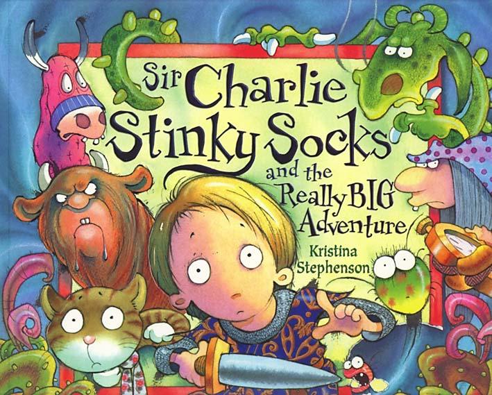 SIR CHARLIE STINKY SOCKS AND THE REALLY BIG ADVENTURE Kris Stephenson