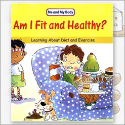 <center>AM I FIT AND HEALTHY: <h4>Learning About Diet and Exercise</h4> <h4>– Book by Claire Llewellyn and Mike Gordon –</h4></center>
