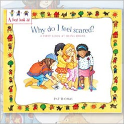 <center>WHY DO I FEEL SCARED? <h4>A First Look At Being Brave</h4> <h4>– Book by Pat Thomas and Lesley Harker –</h4></center>
