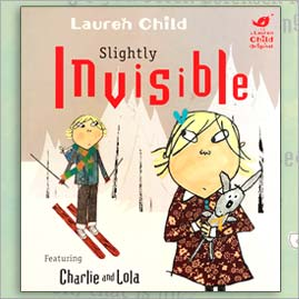 <center>SLIGHTLY INVISIBLE <h4>– Book by Lauren Child –</h4></center>