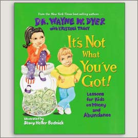<center>IT'S NOT WHAT YOU'VE GOT <h4>– Book by Dr Wayne W. Dyer and Stacy Heller Budnick –</h4></center>