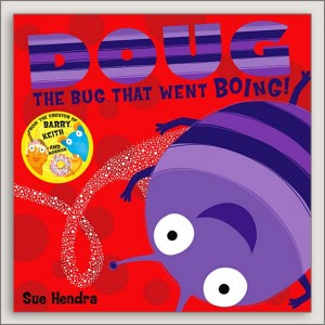 <center>DOUG THE BUG THAT WENT BOING<h4>– Book by Sue Hendra –</h4></center>
