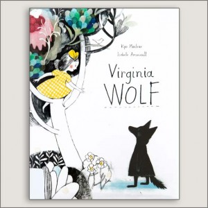 <center>VIRGINIA WOLF<h4>– Book by Kyo Maclear and Isabelle Arsenault –</h4></center>