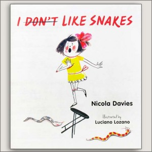 <center>I (DONT) LIKE SNAKES<h4>– Book by Nicola Davies and Luciano Lozano –</h4></center>