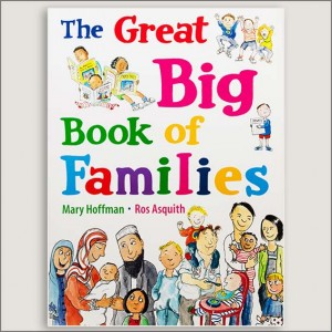<center>THE GREAT BIG BOOK OF FAMILIES<h4>– Book by  Mary Hoffman and Ros Asquith-</h4></center>