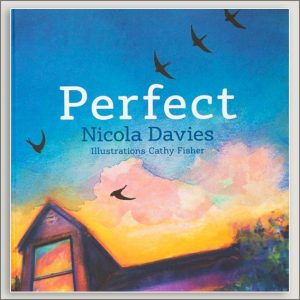 <center>PERFECT<h4>– Book by Nicola Davies and Cathy Fisher –</h4></center>