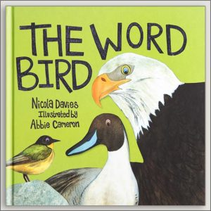 <center>THE WORD BIRD<h4>– Book by  Nicola Davies and Abbie Cameron –</h4></center>
