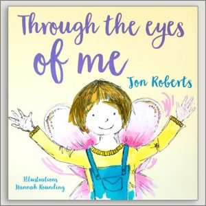 <center>THROUGH THE EYES OF ME<h4>– Book by Jon Roberts and Hannah Rounding –</h4></center>